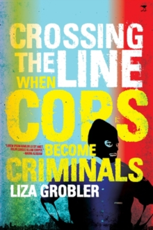 Crossing the line : When cops become criminals, Paperback / softback Book