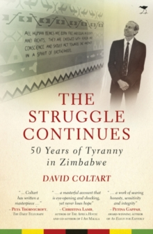 The struggle continues : 50 Years of tyranny in Zimbabwe, Paperback / softback Book
