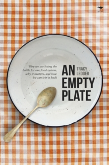 An empty plate : Why we are losing the battle for our food system, why it matters, and how we can win it back, Paperback / softback Book