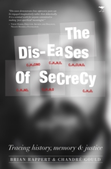 Dis-eases of secrecy : Tracing history, memory and justice, Paperback / softback Book