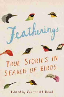 Featherings : True stories in search of birds, Hardback Book