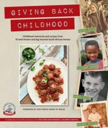 Giving back childhood : Childhood memories and recipes from 50 well-known and big-hearted South African heroes, Paperback / softback Book