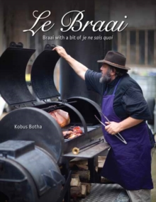 Le Braai : Braai with a bit of je ne sais quoi, Hardback Book