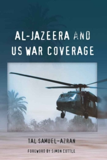 Al-Jazeera and US War Coverage : Foreword by Simon Cottle, Paperback / softback Book
