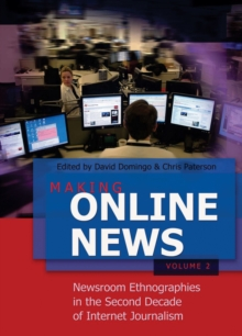 Making Online News- Volume 2 : Newsroom Ethnographies in the Second Decade of Internet Journalism, Paperback / softback Book