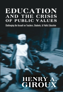 Education and the Crisis of Public Values : Challenging the Assault on Teachers, Students, & Public Education, Paperback Book