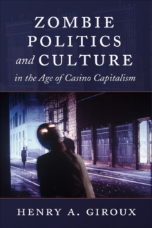 Zombie Politics and Culture in the Age of Casino Capitalism, Paperback / softback Book