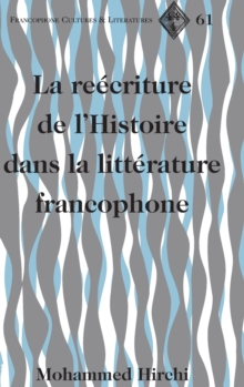 The Rewriting of History in Postcolonial Francophone Literatures, Hardback Book
