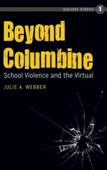 Beyond Columbine : School Violence and the Virtual, Hardback Book