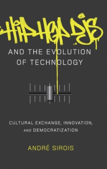Hip Hop DJs and the Evolution of Technology : Cultural Exchange, Innovation, and Democratization, Hardback Book