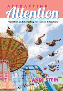 Attracting Attention : Promotion and Marketing for Tourism Attractions, Hardback Book