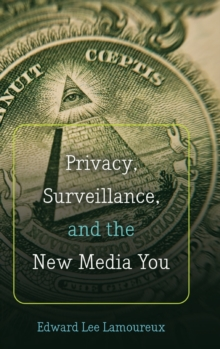 Privacy, Surveillance, and the New Media You, Hardback Book