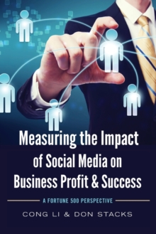 Measuring the Impact of Social Media on Business Profit & Success : A Fortune 500 Perspective, Paperback / softback Book