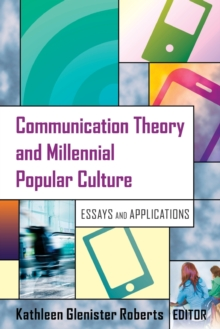Communication Theory and Millennial Popular Culture : Essays and Applications, Paperback / softback Book