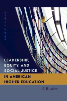 Leadership, Equity, and Social Justice in American Higher Education : A Reader, Paperback / softback Book