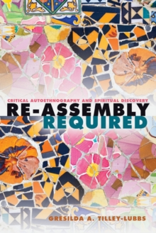 Re-Assembly Required : Critical Autoethnography and Spiritual Discovery, Paperback / softback Book