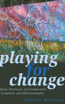 Playing for Change : Music Festivals as Community Learning and Development, Hardback Book