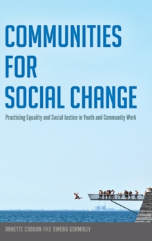 Communities for Social Change : Practicing Equality and Social Justice in Youth and Community Work, Hardback Book