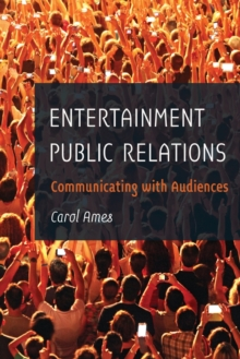 Entertainment Public Relations : Communicating with Audiences, Paperback / softback Book