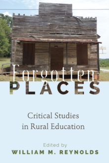 Forgotten Places : Critical Studies in Rural Education, Paperback Book