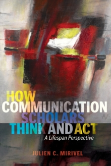 How Communication Scholars Think and Act : A Lifespan Perspective, Paperback / softback Book