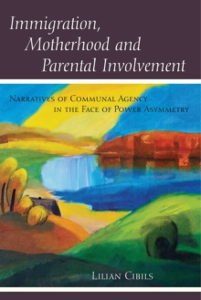 Immigration, Motherhood and Parental Involvement : Narratives of Communal Agency in the Face of Power Asymmetry, Paperback / softback Book