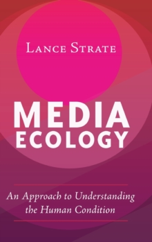 Media Ecology : An Approach to Understanding the Human Condition, Hardback Book