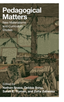 Pedagogical Matters : New Materialisms and Curriculum Studies, Hardback Book