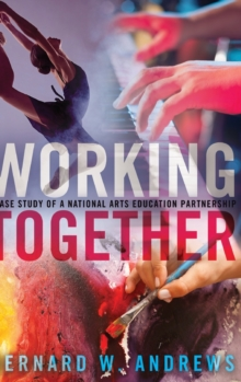 Working Together : A Case Study of a National Arts Education Partnership, Hardback Book