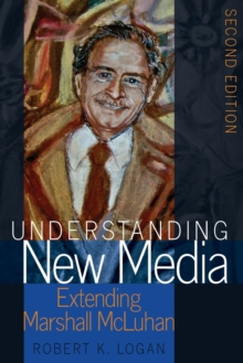 Understanding New Media : Extending Marshall McLuhan - Second Edition, Paperback Book