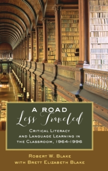A Road Less Traveled : Critical Literacy and Language Learning in the Classroom, 1964-1996, Hardback Book