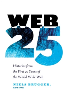 Web 25 : Histories from the First 25 Years of the World Wide Web, Paperback / softback Book
