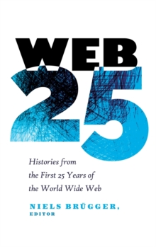 Web 25 : Histories from the First 25 Years of the World Wide Web, Hardback Book