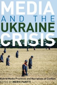 Media and the Ukraine Crisis : Hybrid Media Practices and Narratives of Conflict, Paperback / softback Book