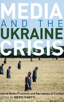 Media and the Ukraine Crisis : Hybrid Media Practices and Narratives of Conflict, Hardback Book