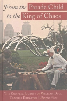 From the Parade Child to the King of Chaos : The Complex Journey of William Doll, Teacher Educator, Hardback Book