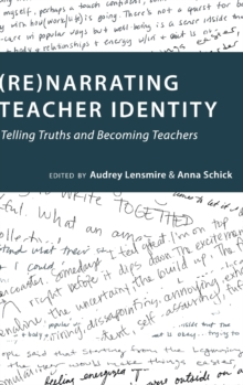 (Re)narrating Teacher Identity : Telling Truths and Becoming Teachers, Hardback Book