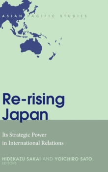 Re-rising Japan : Its Strategic Power in International Relations, Hardback Book