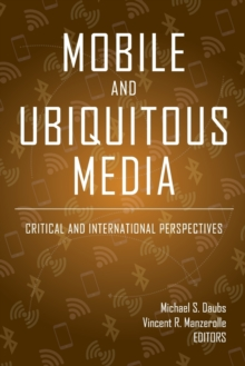 Mobile and Ubiquitous Media : Critical and International Perspectives, Paperback / softback Book