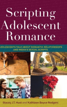 Scripting Adolescent Romance : Adolescents Talk about Romantic Relationships and Media's Sexual Scripts, Hardback Book