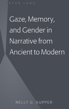 Gaze, Memory, and Gender in Narrative from Ancient to Modern, Hardback Book