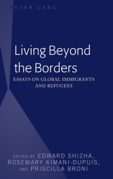 Living Beyond the Borders : Essays on Global Immigrants and Refugees, Hardback Book