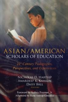 Asian/American Scholars of Education : 21st Century Pedagogies, Perspectives, and Experiences, Paperback / softback Book