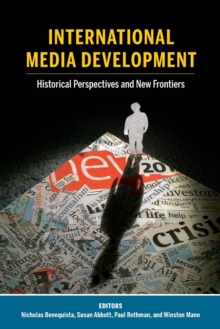 International Media Development : Historical Perspectives and New Frontiers, Paperback / softback Book