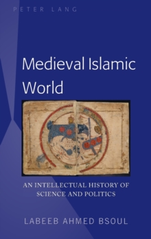 Medieval Islamic World : An Intellectual History of Science and Politics, Hardback Book