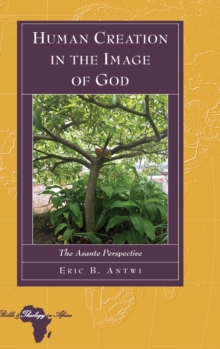Human Creation in the Image of God : The Asante Perspective, Hardback Book