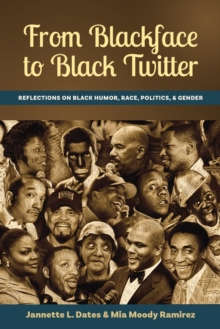 From Blackface to Black Twitter : Reflections on Black Humor, Race, Politics, & Gender, Paperback / softback Book