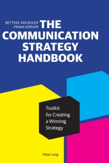The Communication Strategy Handbook : Toolkit for Creating a Winning Strategy, Hardback Book