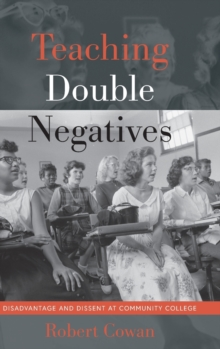 Teaching Double Negatives : Disadvantage and Dissent at Community College, Hardback Book