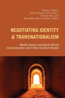 Negotiating Identity and Transnationalism : Middle Eastern and North African Communication and Critical Cultural Studies, Hardback Book